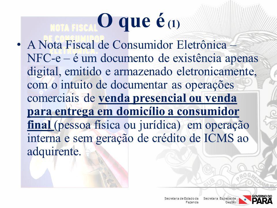 Secretaria Especial de Gestão Secretaria de Estado da Fazenda O que é (1) A Nota Fiscal de Consumidor Eletrônica – NFC-e – é um documento de existênci