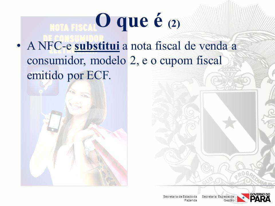 Secretaria Especial de Gestão Secretaria de Estado da Fazenda O que é (2) A NFC-e substitui a nota fiscal de venda a consumidor, modelo 2, e o cupom f