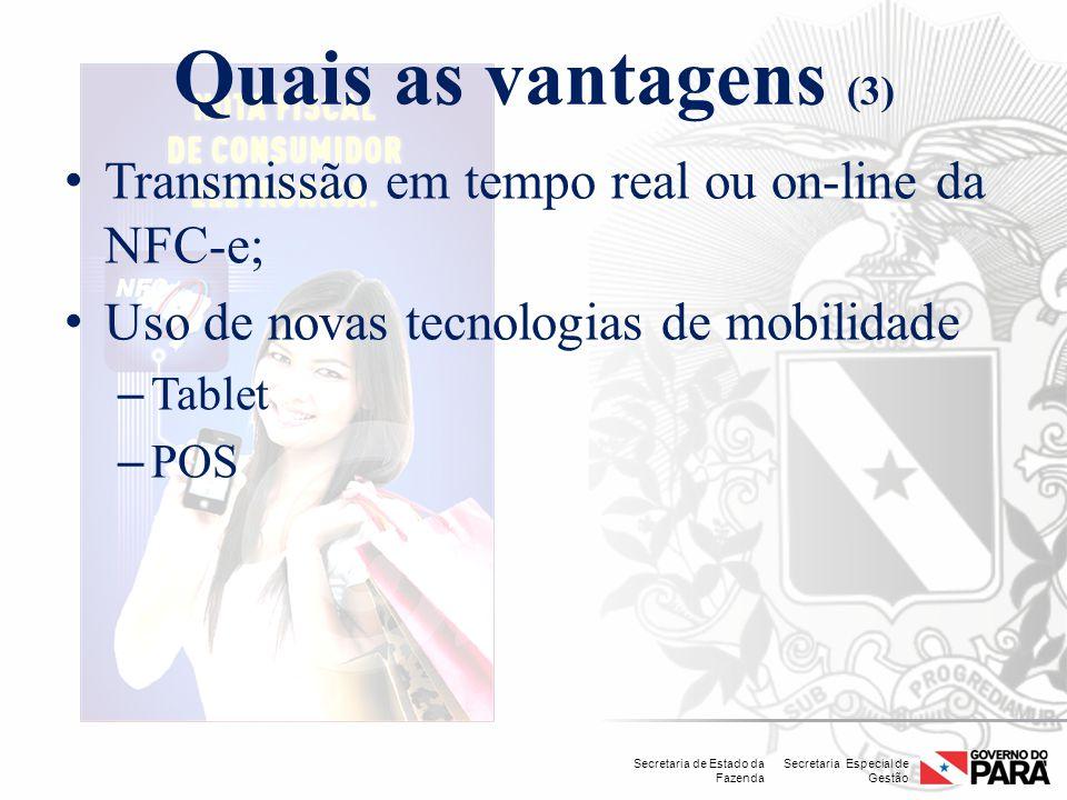 Secretaria Especial de Gestão Secretaria de Estado da Fazenda Quais as vantagens (3) Transmissão em tempo real ou on-line da NFC-e; Uso de novas tecno