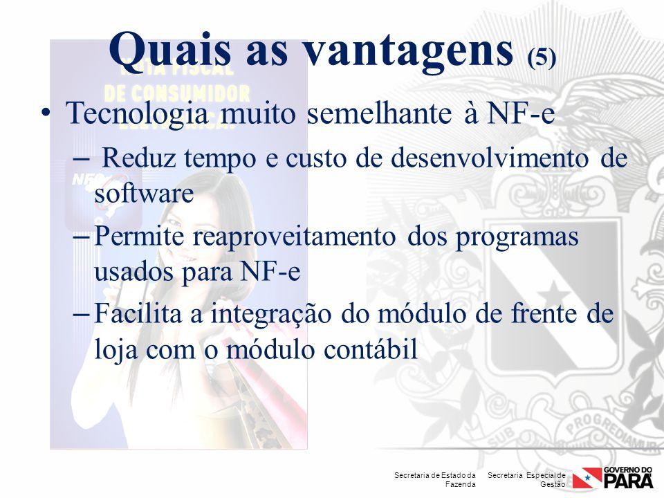Secretaria Especial de Gestão Secretaria de Estado da Fazenda Quais as vantagens (5) Tecnologia muito semelhante à NF-e – Reduz tempo e custo de desen