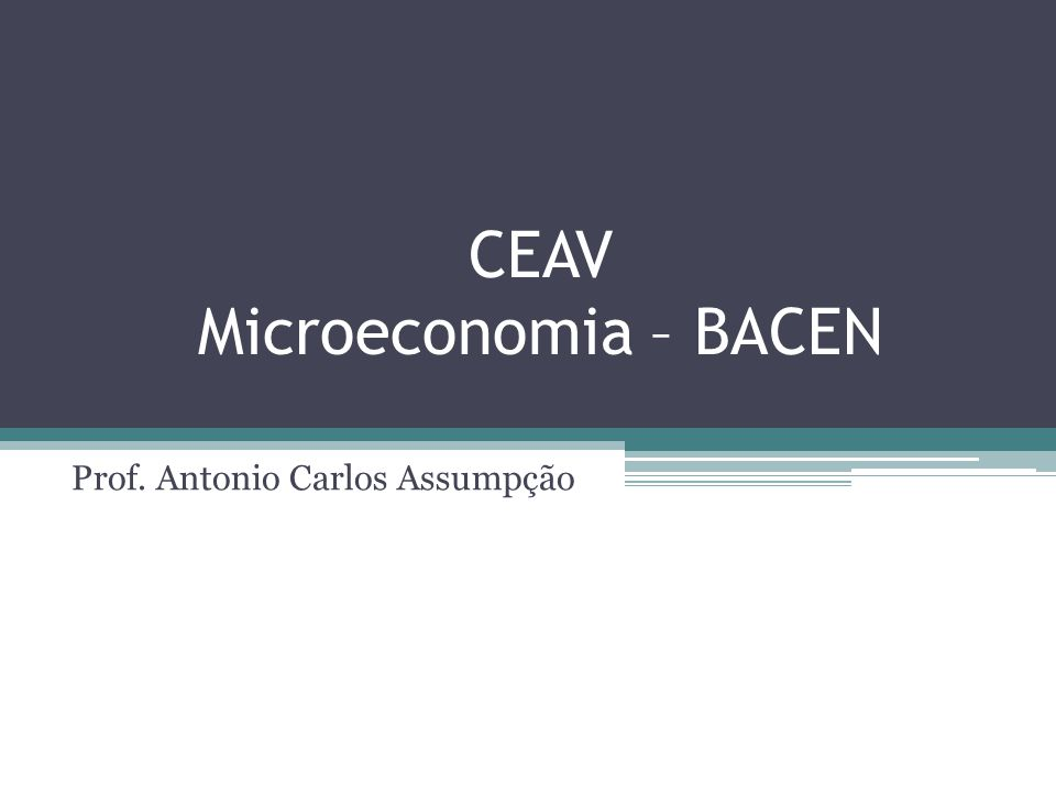 CEAV Microeconomia – BACEN Prof. Antonio Carlos Assumpção
