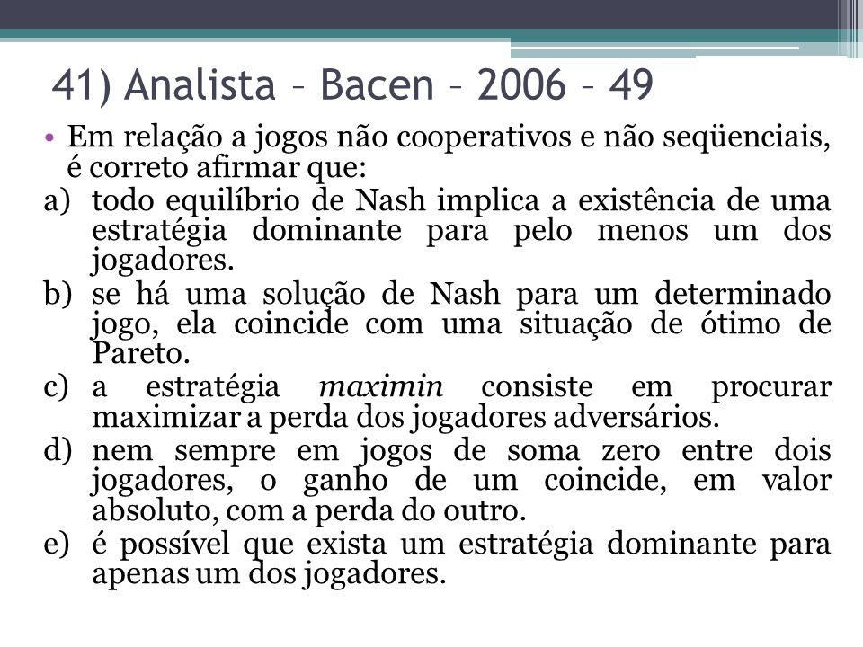 Em relação a jogos não cooperativos e não seqüenciais, é correto afirmar que: a)todo equilíbrio de Nash implica a existência de uma estratégia dominan