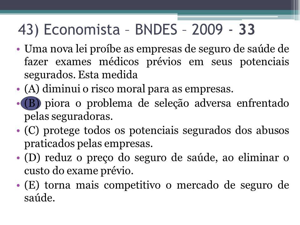 43) Economista – BNDES – 2009 - 33 Uma nova lei proíbe as empresas de seguro de saúde de fazer exames médicos prévios em seus potenciais segurados. Es