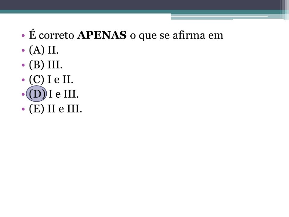 É correto APENAS o que se afirma em (A) II. (B) III. (C) I e II. (D) I e III. (E) II e III.