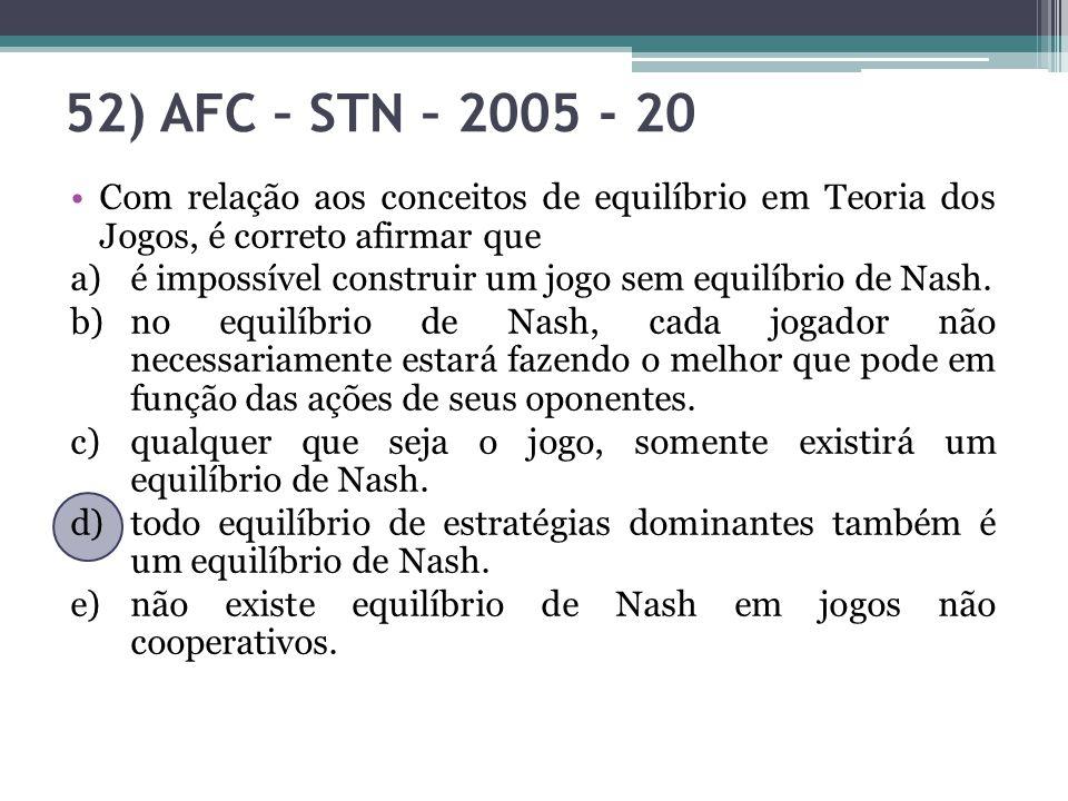 52) AFC – STN – 2005 - 20 Com relação aos conceitos de equilíbrio em Teoria dos Jogos, é correto afirmar que a)é impossível construir um jogo sem equi