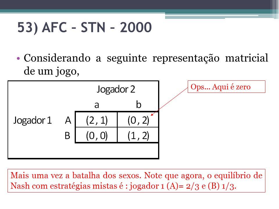 53) AFC – STN – 2000 Considerando a seguinte representação matricial de um jogo, Ops... Aqui é zero Mais uma vez a batalha dos sexos. Note que agora,