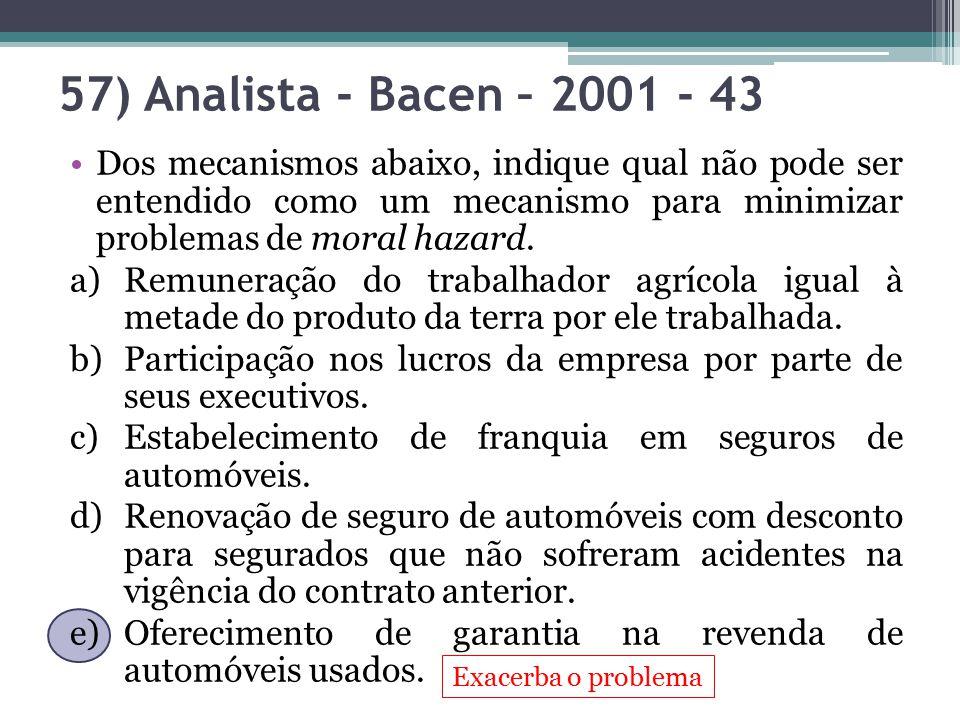 Exacerba o problema Dos mecanismos abaixo, indique qual não pode ser entendido como um mecanismo para minimizar problemas de moral hazard. a)Remuneraç