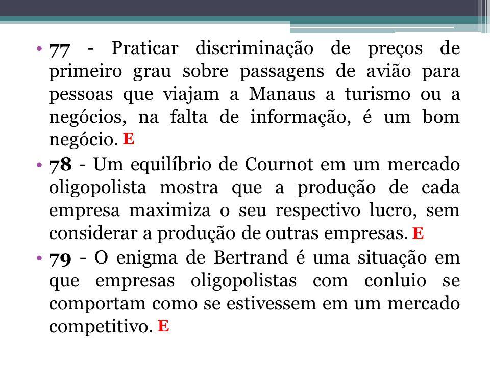 77 - Praticar discriminação de preços de primeiro grau sobre passagens de avião para pessoas que viajam a Manaus a turismo ou a negócios, na falta de