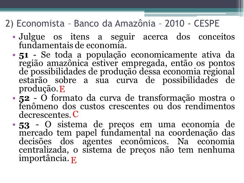 2) Economista – Banco da Amazônia – 2010 - CESPE Julgue os itens a seguir acerca dos conceitos fundamentais de economia. 51 - Se toda a população econ