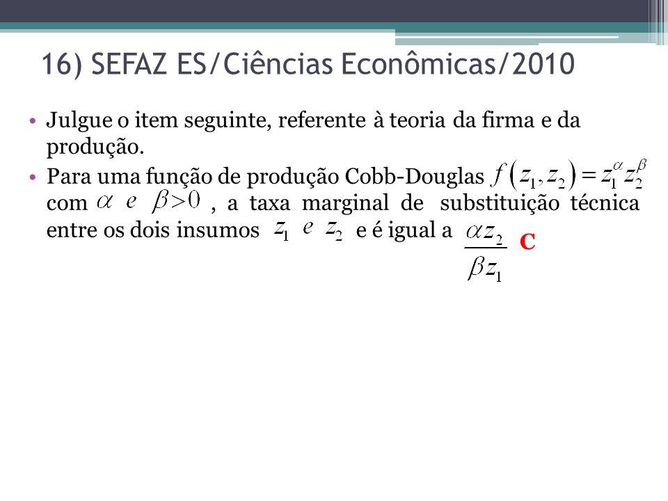 16) SEFAZ ES/Ciências Econômicas/2010 Julgue o item seguinte, referente à teoria da firma e da produção. Para uma função de produção Cobb-Douglas com,