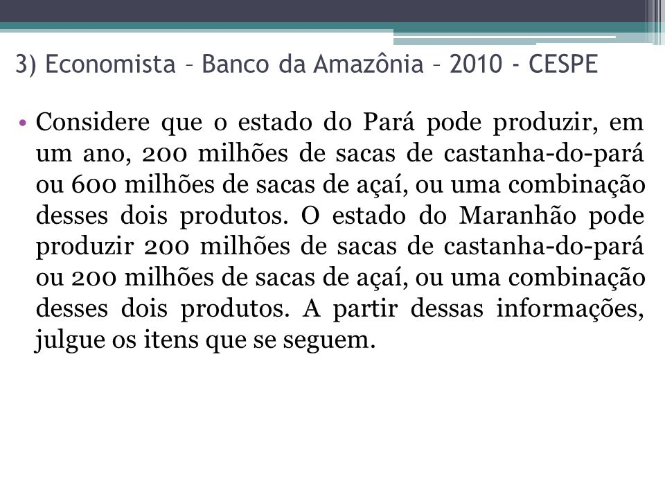 Considere que o estado do Pará pode produzir, em um ano, 200 milhões de sacas de castanha-do-pará ou 600 milhões de sacas de açaí, ou uma combinação d