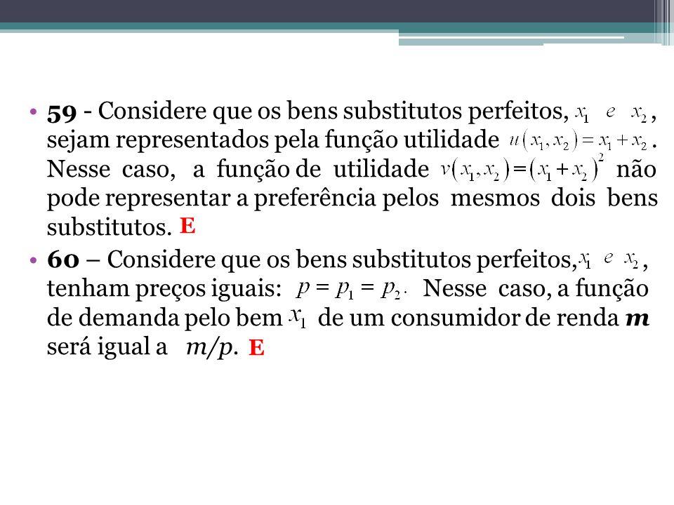 59 - Considere que os bens substitutos perfeitos,, sejam representados pela função utilidade. Nesse caso, a função de utilidade não pode representar a