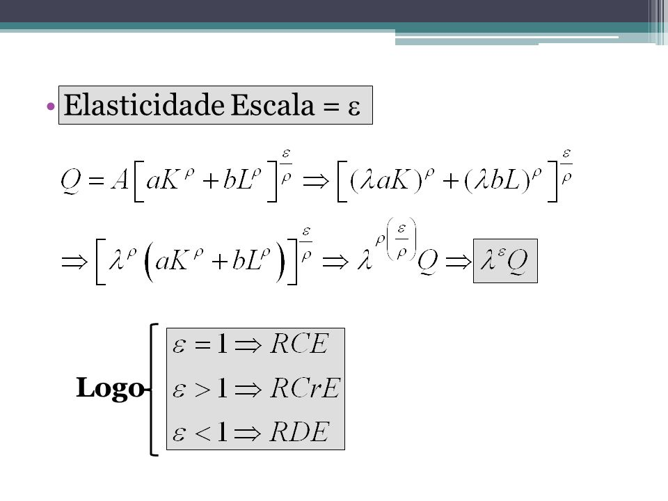 Elasticidade Escala =  Logo
