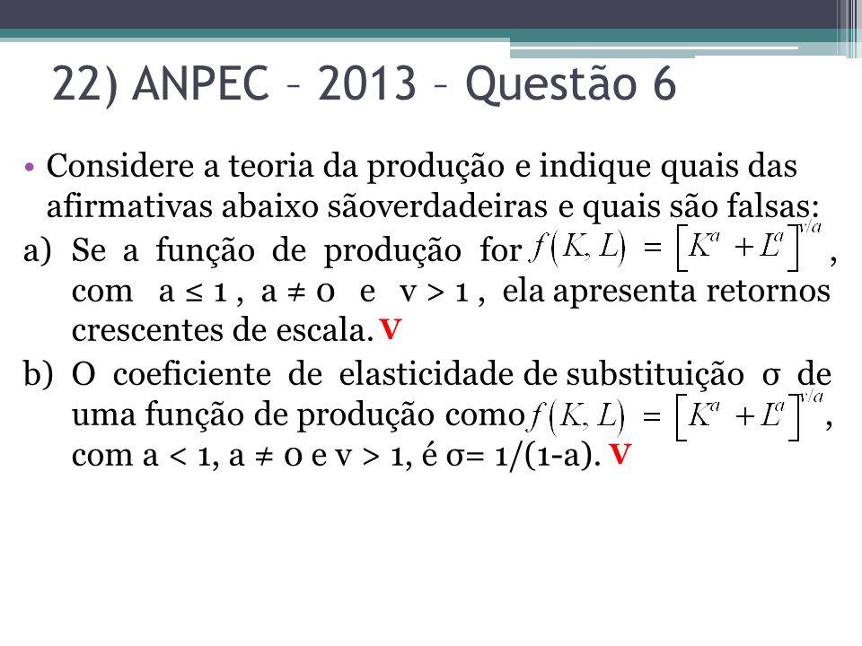 22) ANPEC – 2013 – Questão 6 Considere a teoria da produção e indique quais das afirmativas abaixo sãoverdadeiras e quais são falsas: a)Se a função de