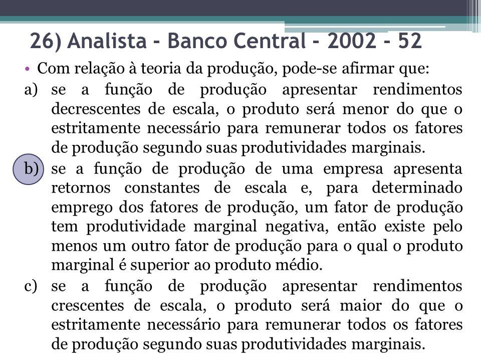 Com relação à teoria da produção, pode-se afirmar que: a)se a função de produção apresentar rendimentos decrescentes de escala, o produto será menor d