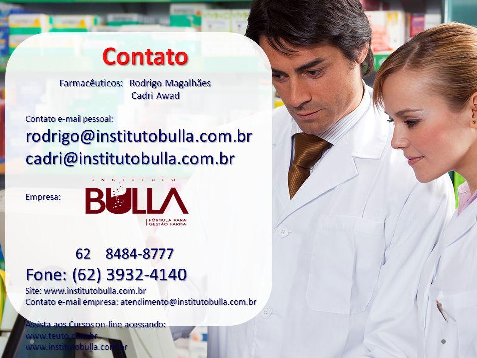 Farmacêuticos: Rodrigo Magalhães Cadri Awad Contato e-mail pessoal: rodrigo@institutobulla.com.brcadri@institutobulla.com.brEmpresa: 62 8484-8777 62 8
