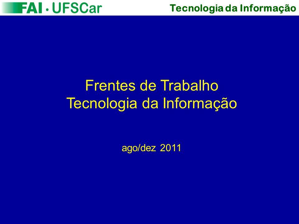 Tecnologia da Informação Frentes de Trabalho Tecnologia da Informação ago/dez 2011