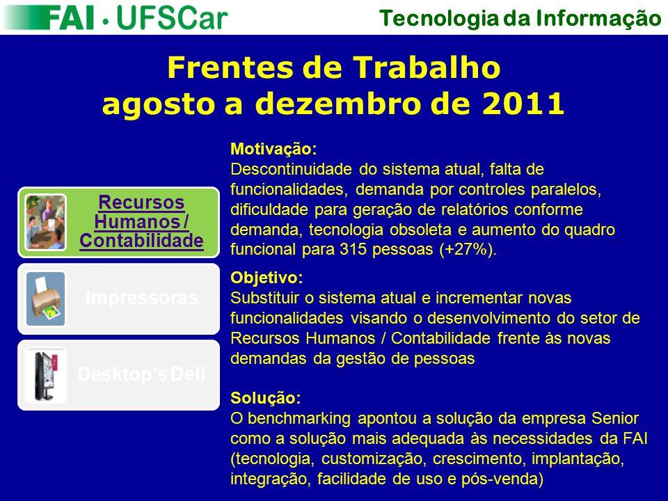 Tecnologia da Informação Frentes de Trabalho agosto a dezembro de 2011 Objetivo: Substituir o sistema atual e incrementar novas funcionalidades visand