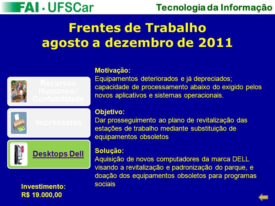 Tecnologia da Informação Frentes de Trabalho agosto a dezembro de 2011 Objetivo: Dar prosseguimento ao plano de revitalização das estações de trabalho