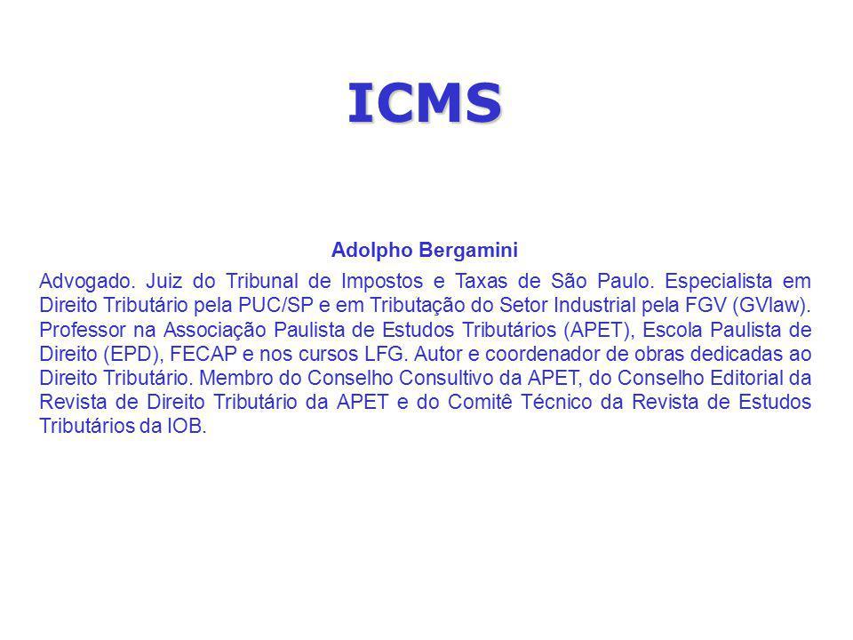 ICMS Adolpho Bergamini Advogado. Juiz do Tribunal de Impostos e Taxas de São Paulo. Especialista em Direito Tributário pela PUC/SP e em Tributação do