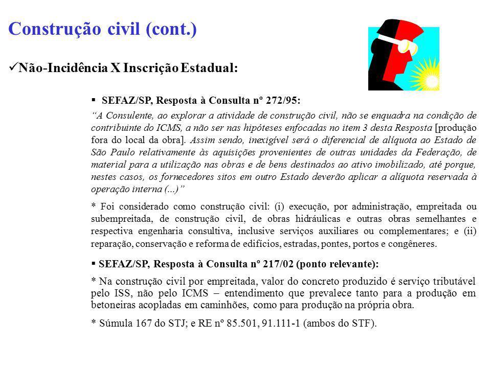 """Construção civil (cont.) Não-Incidência X Inscrição Estadual:  SEFAZ/SP, Resposta à Consulta nº 272/95: """"A Consulente, ao explorar a atividade de con"""