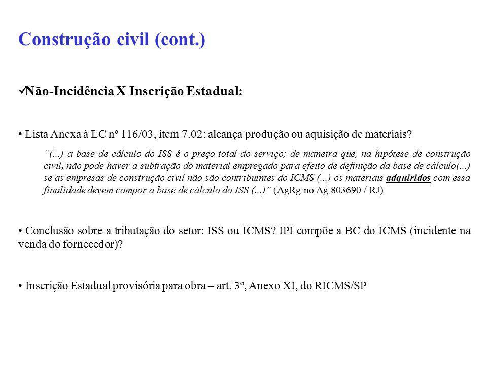 Construção civil (cont.) Não-Incidência X Inscrição Estadual: Lista Anexa à LC nº 116/03, item 7.02: alcança produção ou aquisição de materiais.