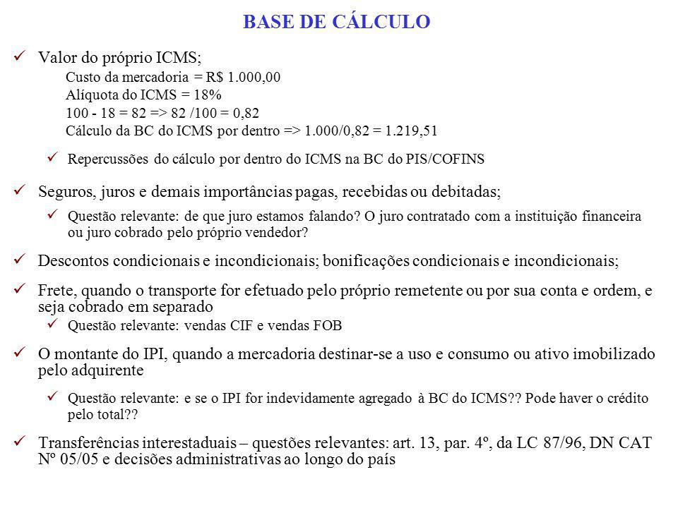 Valor do próprio ICMS; Custo da mercadoria = R$ 1.000,00 Alíquota do ICMS = 18% 100 - 18 = 82 => 82 /100 = 0,82 Cálculo da BC do ICMS por dentro => 1.