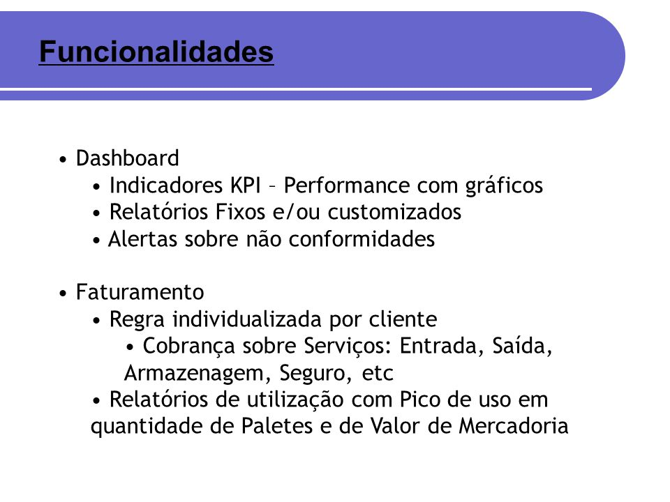 Dashboard Indicadores KPI – Performance com gráficos Relatórios Fixos e/ou customizados Alertas sobre não conformidades Faturamento Regra individualiz
