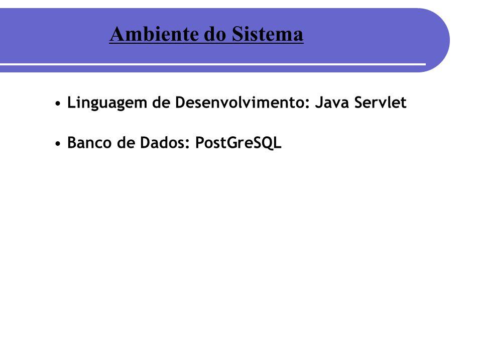Ambiente do Sistema Linguagem de Desenvolvimento: Java Servlet Banco de Dados: PostGreSQL