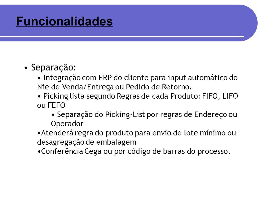 Separação: Integração com ERP do cliente para input automático do Nfe de Venda/Entrega ou Pedido de Retorno. Picking lista segundo Regras de cada Prod