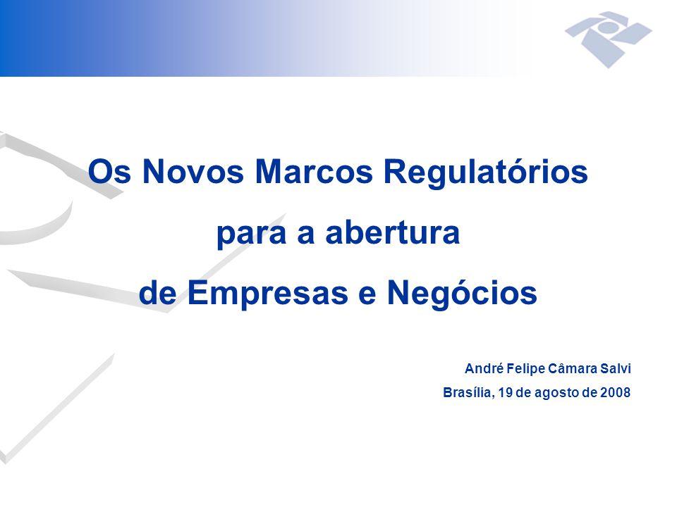 Os Novos Marcos Regulatórios para a abertura de Empresas e Negócios André Felipe Câmara Salvi Brasília, 19 de agosto de 2008