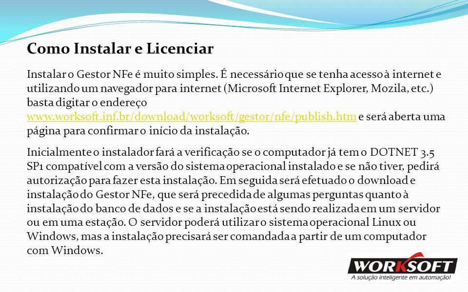 Como Instalar e Licenciar Instalar o Gestor NFe é muito simples. É necessário que se tenha acesso à internet e utilizando um navegador para internet (