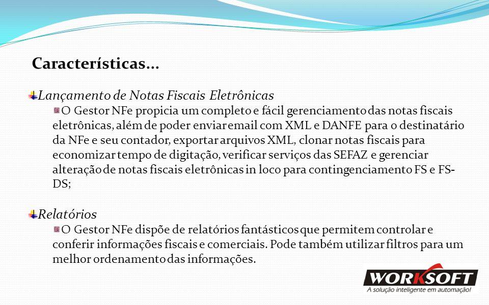 Características... Lançamento de Notas Fiscais Eletrônicas O Gestor NFe propicia um completo e fácil gerenciamento das notas fiscais eletrônicas, além