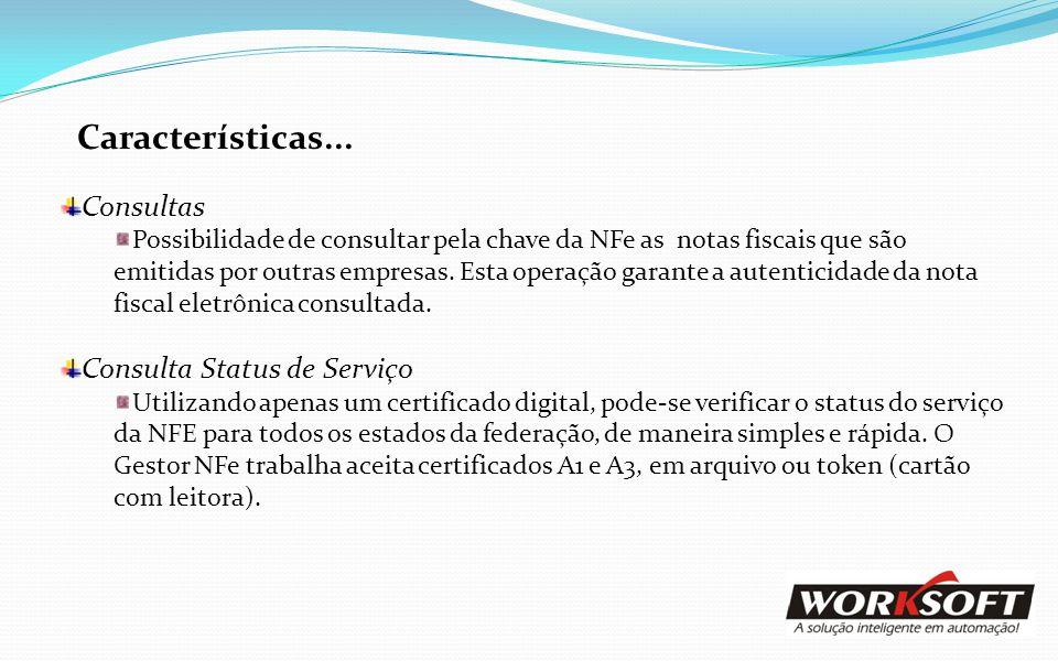 Características... Consultas Possibilidade de consultar pela chave da NFe as notas fiscais que são emitidas por outras empresas. Esta operação garante