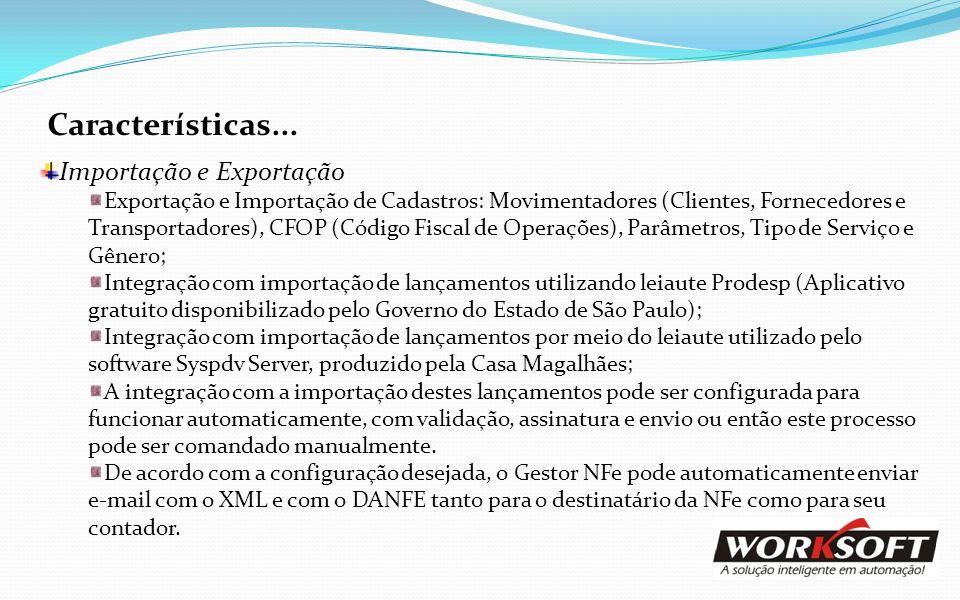 Características... Importação e Exportação Exportação e Importação de Cadastros: Movimentadores (Clientes, Fornecedores e Transportadores), CFOP (Códi
