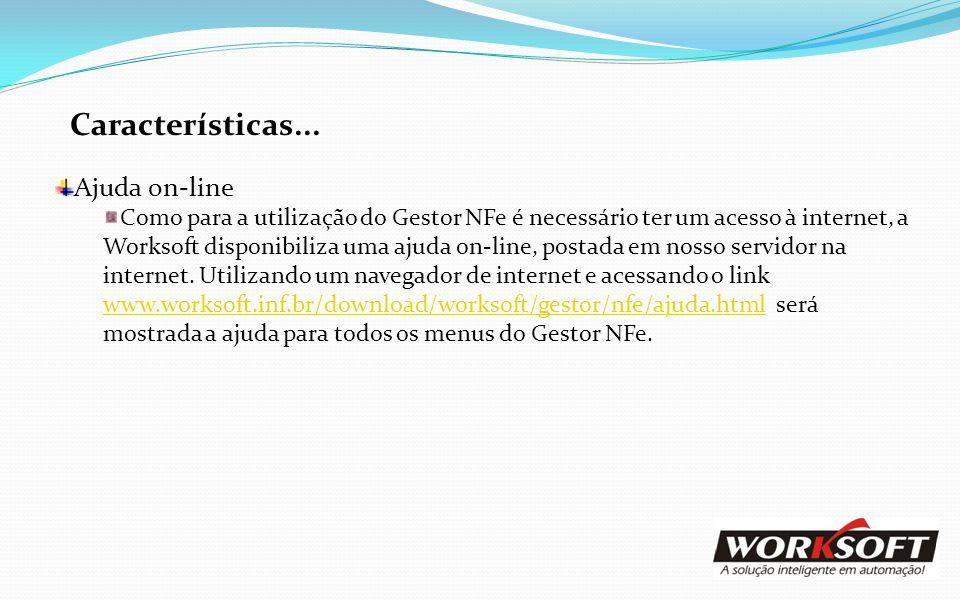 Características... Ajuda on-line Como para a utilização do Gestor NFe é necessário ter um acesso à internet, a Worksoft disponibiliza uma ajuda on-lin