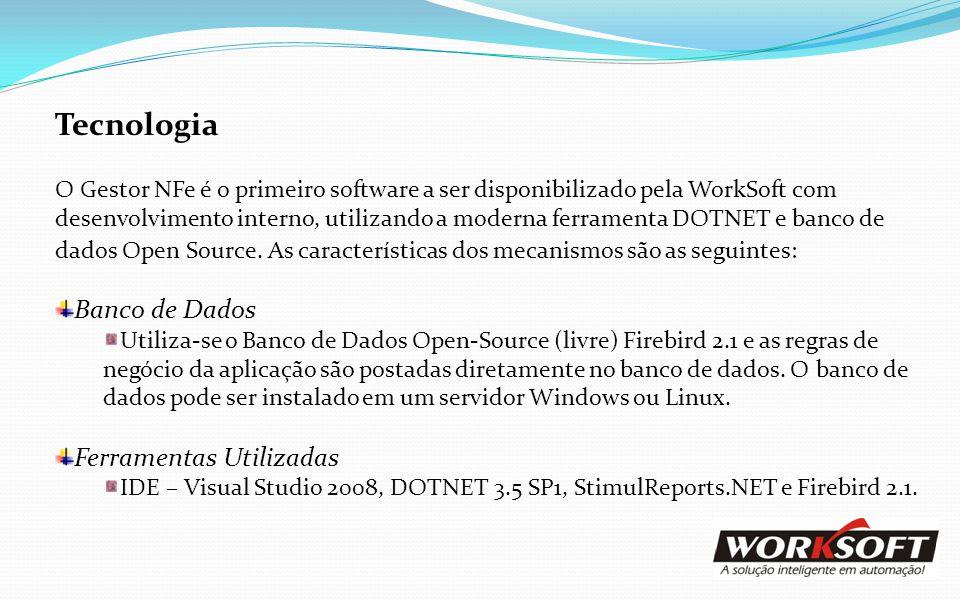 Tecnologia O Gestor NFe é o primeiro software a ser disponibilizado pela WorkSoft com desenvolvimento interno, utilizando a moderna ferramenta DOTNET
