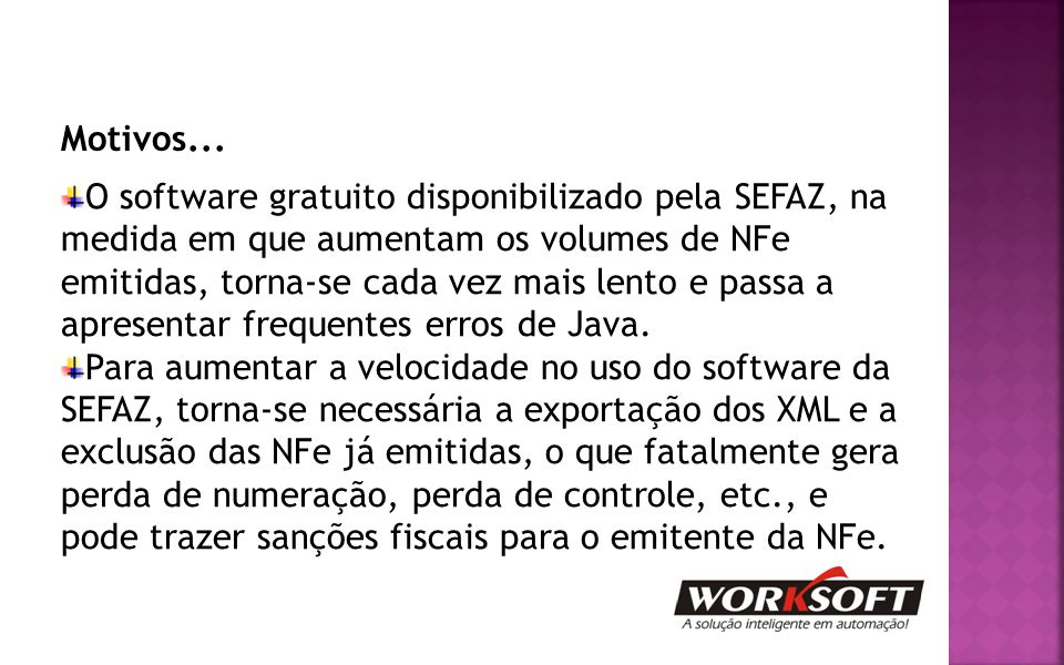 Motivos... O software gratuito disponibilizado pela SEFAZ, na medida em que aumentam os volumes de NFe emitidas, torna-se cada vez mais lento e passa