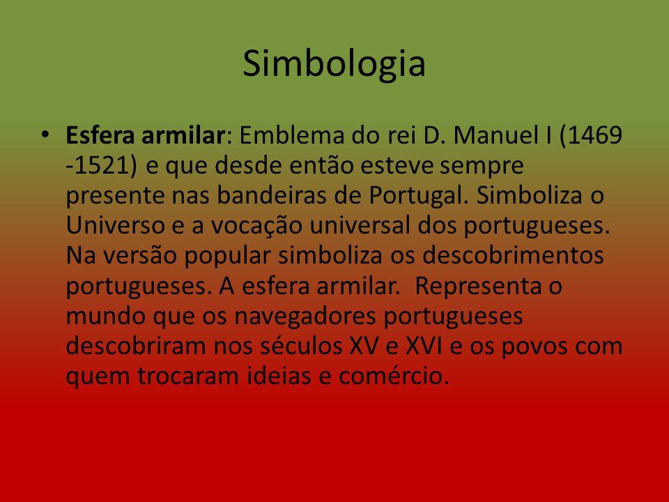 Simbologia Esfera armilar: Emblema do rei D. Manuel I (1469 -1521) e que desde então esteve sempre presente nas bandeiras de Portugal. Simboliza o Uni