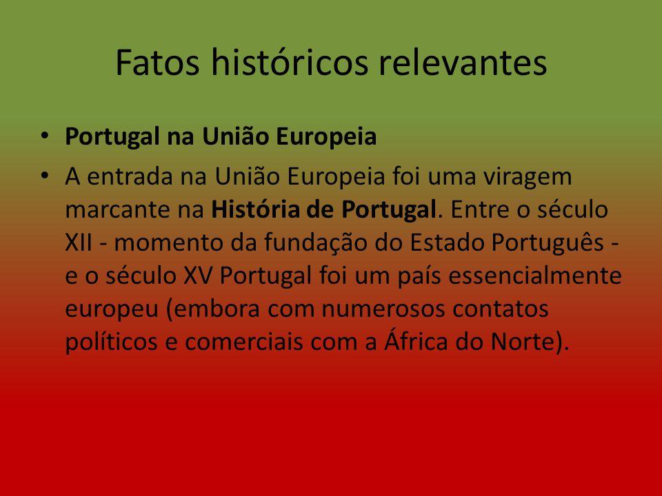 Fatos históricos relevantes Portugal na União Europeia A entrada na União Europeia foi uma viragem marcante na História de Portugal. Entre o século XI