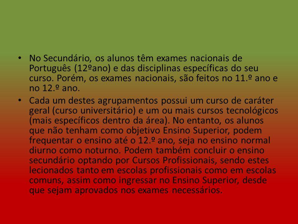 No Secundário, os alunos têm exames nacionais de Português (12ºano) e das disciplinas específicas do seu curso. Porém, os exames nacionais, são feitos