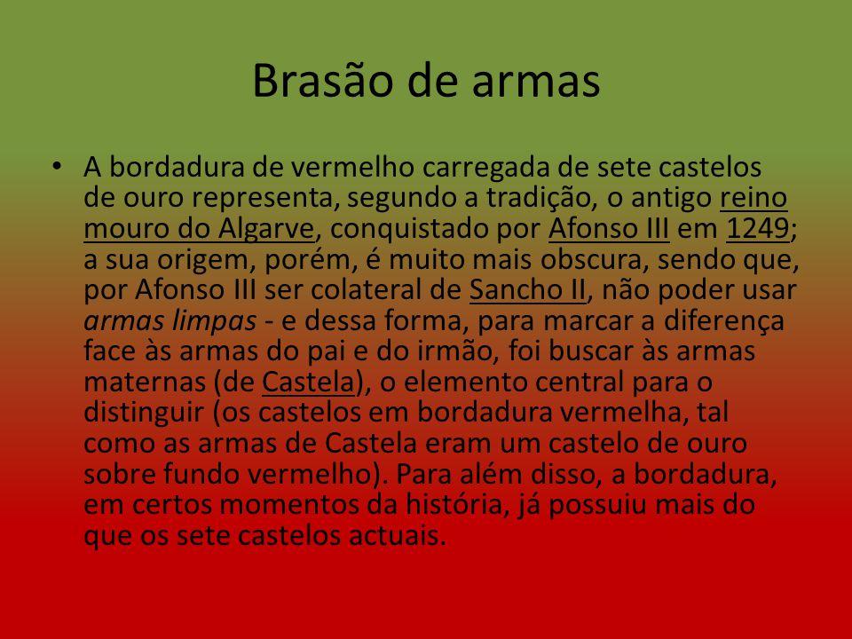 Brasão de armas A bordadura de vermelho carregada de sete castelos de ouro representa, segundo a tradição, o antigo reino mouro do Algarve, conquistado por Afonso III em 1249; a sua origem, porém, é muito mais obscura, sendo que, por Afonso III ser colateral de Sancho II, não poder usar armas limpas - e dessa forma, para marcar a diferença face às armas do pai e do irmão, foi buscar às armas maternas (de Castela), o elemento central para o distinguir (os castelos em bordadura vermelha, tal como as armas de Castela eram um castelo de ouro sobre fundo vermelho).
