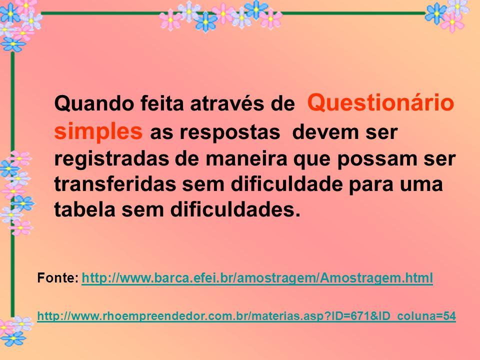 Quando feita através de Questionário simples as respostas devem ser registradas de maneira que possam ser transferidas sem dificuldade para uma tabela
