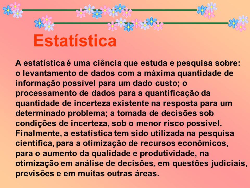 A estatística é uma ciência que estuda e pesquisa sobre: o levantamento de dados com a máxima quantidade de informação possível para um dado custo; o