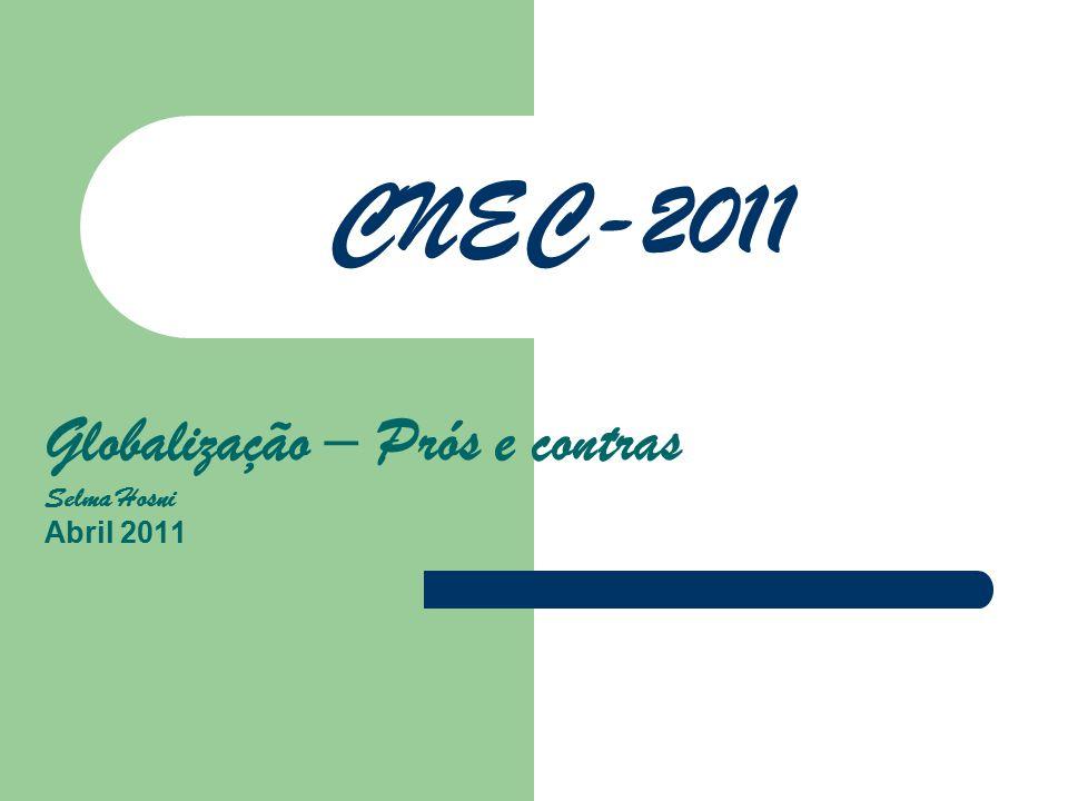 CNEC-2011 Globalização – Prós e contras Selma Hosni Abril 2011