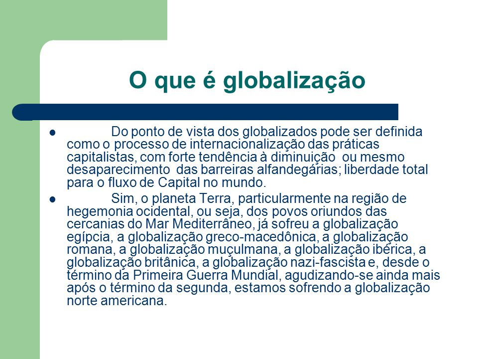 O que é globalização Do ponto de vista dos globalizados pode ser definida como o processo de internacionalização das práticas capitalistas, com forte