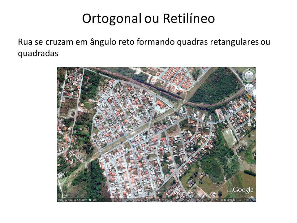 Ortogonal ou Retilíneo Rua se cruzam em ângulo reto formando quadras retangulares ou quadradas