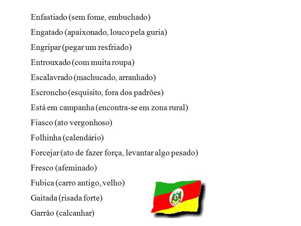 Cisco (sujeiro) Corredor (estrada vicinal rural) Corridão (expulsar alguém) Croque (dar cascudo) Cucharra (colher grande para servir sopa ou caldo) Cu