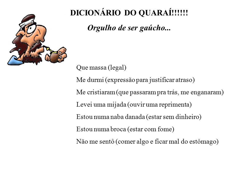 Você é de Quaraí, Livramento ou Bagé? Então com certeza você já falou dessa maneira... hehehe DICIONÁRIO DA FRONTEIRA!!!!!! Orgulho de ser gaúcho...