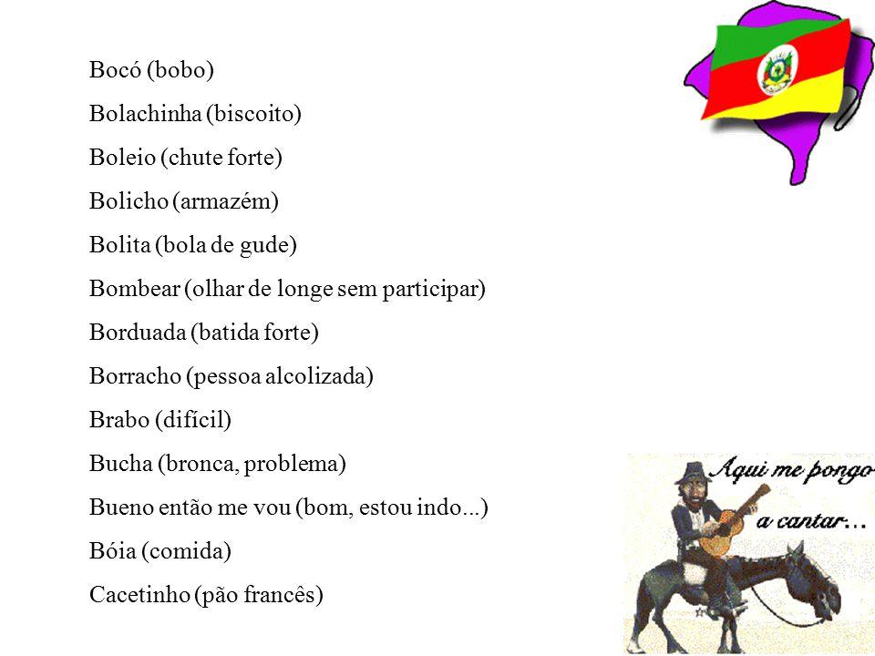 Bagacera (chinelão, turma de amigos) Bailaste (dançou, perdeu) Baixada (descida) Balaca (cheio de estilo) Baldoso (pessoa carente, precisando de carin